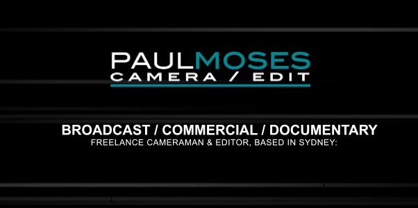 Paul Moses - freelance cameraman & editor
